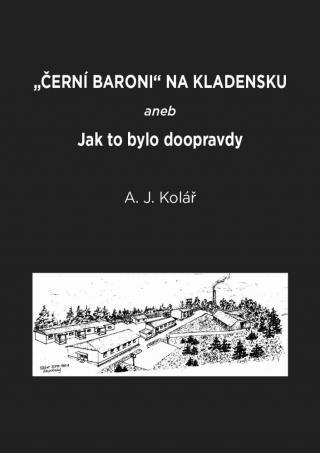 Černí baroni na Kladensku - Kolář A. J. [E-kniha]